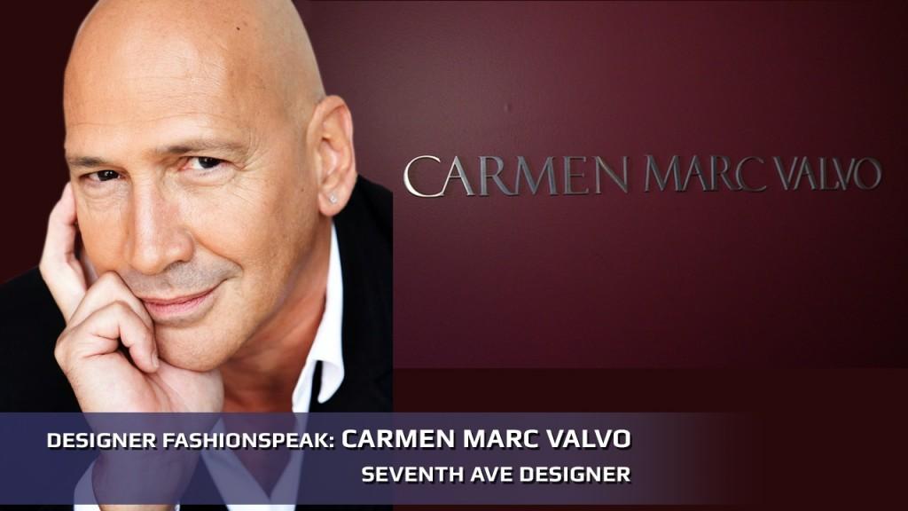 Designer FashionSpeak:  Carmen Marc Valvo