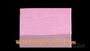Wide Straight Grain Hem Finish