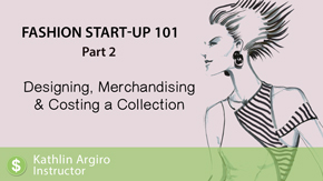 Fashion Startup 101 – Part 2 – Designing, Merchandising & Costing a Collection