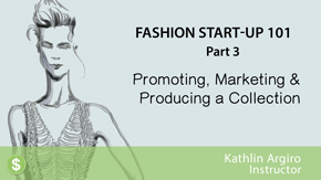 Fashion Startup 101 – Part 3 – Promoting, Marketing & Producing a Collection